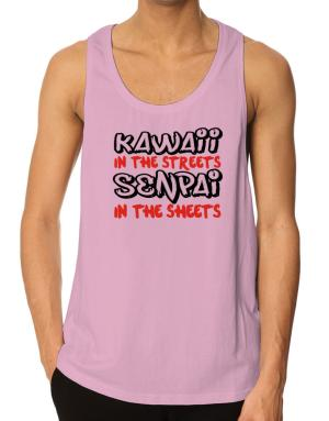 Kawaii in the streets senpai in the sheets Tank Top