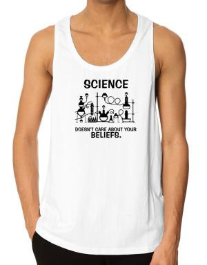 Science doesn't care about your beliefs Tank Top