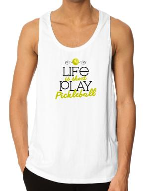 Life is short play pickleball Tank Top