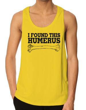 I found this humerus Tank Top