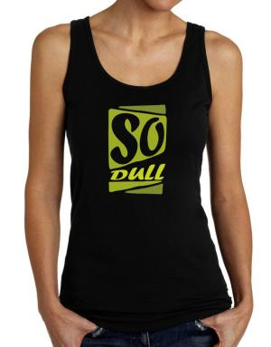 So Dull Tank Top Women