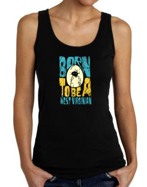 Born To Be A West Virginian Tank Top Women