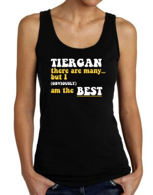 Tiergan There Are Many... But I (obviously) Am The Best Tank Top Women