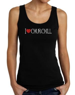 I love Churchill cool style Tank Top Women