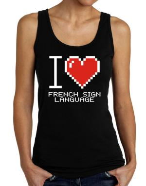 I love French Sign Language pixelated Tank Top Women