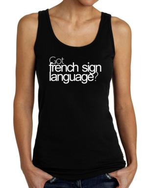 Got French Sign Language? Tank Top Women