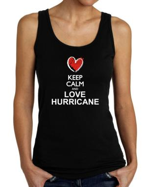 Keep calm and love Hurricane chalk style Tank Top Women