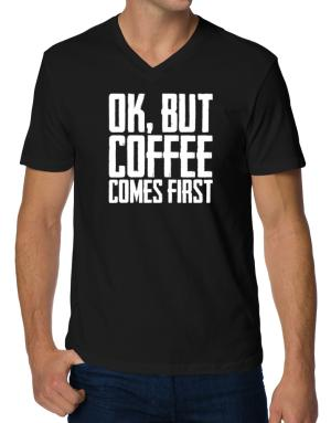 Ok But Coffee Comes First V-Neck T-Shirt