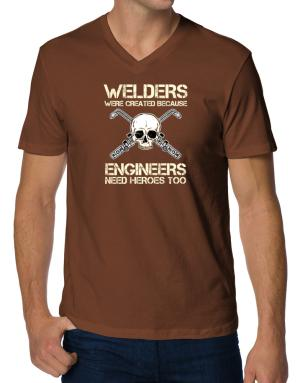 Welders were created because engineers need heroes too V-Neck T-Shirt