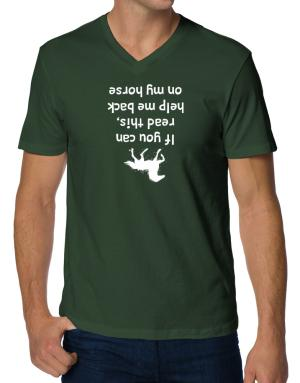 IF YOU CAN READ THIS, PUT ME BACK ON MY HORSE! V-Neck T-Shirt