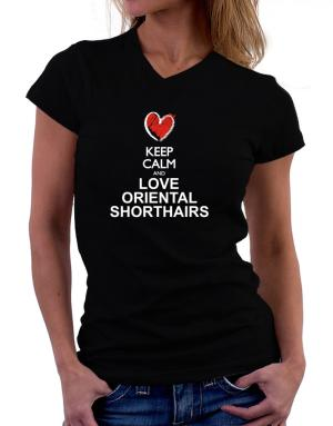 Keep calm and love Oriental Shorthairs chalk style T-Shirt - V-Neck-Womens