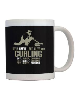 Life Is Simple... Eat, Sleep And Curling Mug