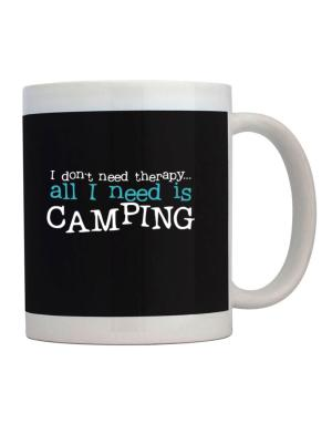 I Don´t Need Theraphy... All I Need Is Camping Mug
