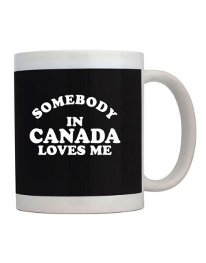 Somebody In Canada Loves Me Mug