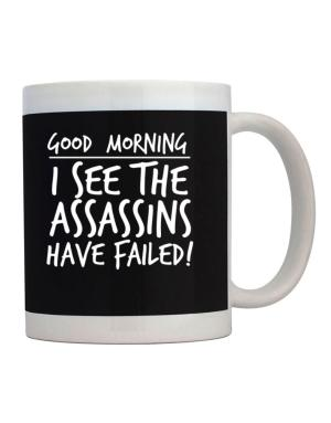 Taza de Good Morning I see the assassins have failed!