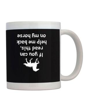 Taza de IF YOU CAN READ THIS, PUT ME BACK ON MY HORSE!