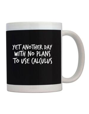 Taza de Yet another day with no plans to use calculus