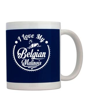 I love my Belgian malinois Mug