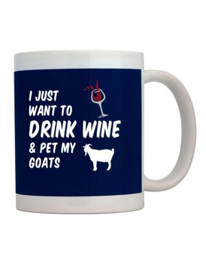 I just want to drink wine and pet my goats Mug