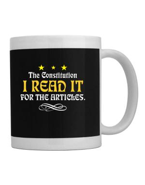 I Read The Constitution For The Articles Mug