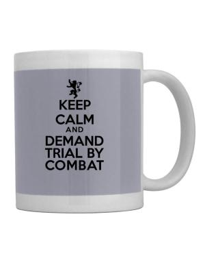 Keep Calm and Demand Trial By Combat Mug