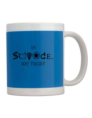 In Science We Trust Mug