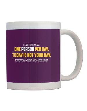 I can only please one person per day Mug