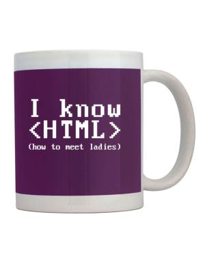 I know HTML how to meet ladies Mug