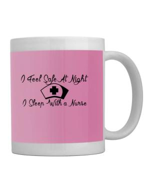 I Feel Safe At Night I Sleep With a Nurse Mug