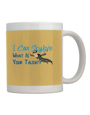 I can skydive what is your talent? skydiving Mug