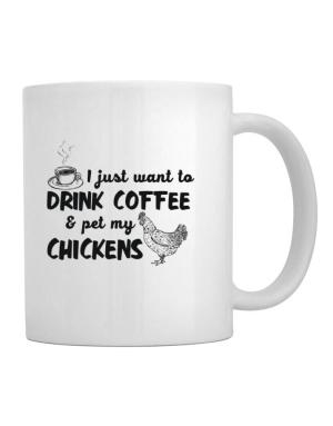I just want to drink coffee and pet my chickens Mug