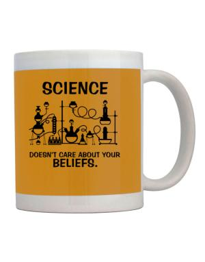 Science doesn't care about your beliefs Mug
