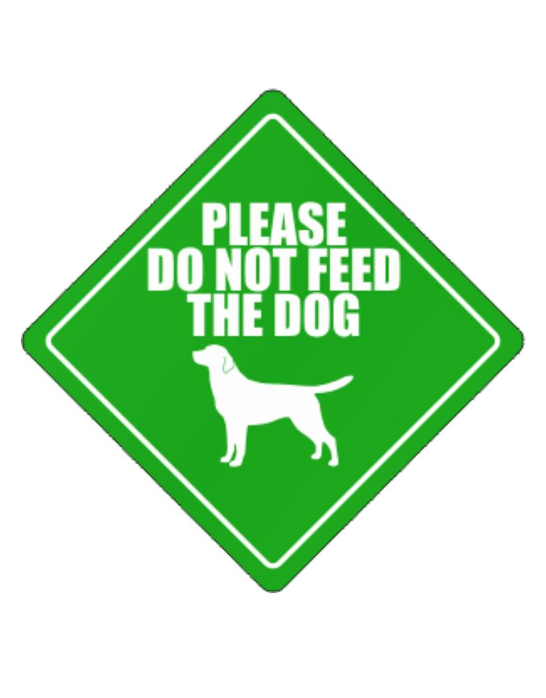 """ Do not feed the dog Labrador Retriever """