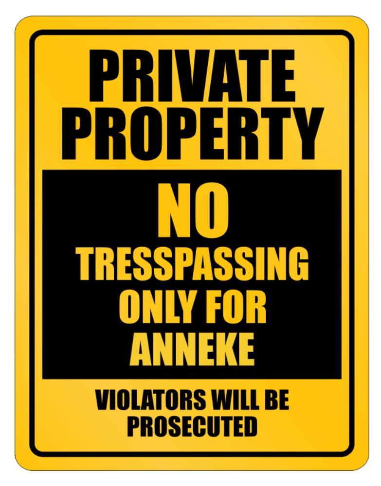 Private Property - No Entering, Only For Anneke - Violators Will Be Prosecuted