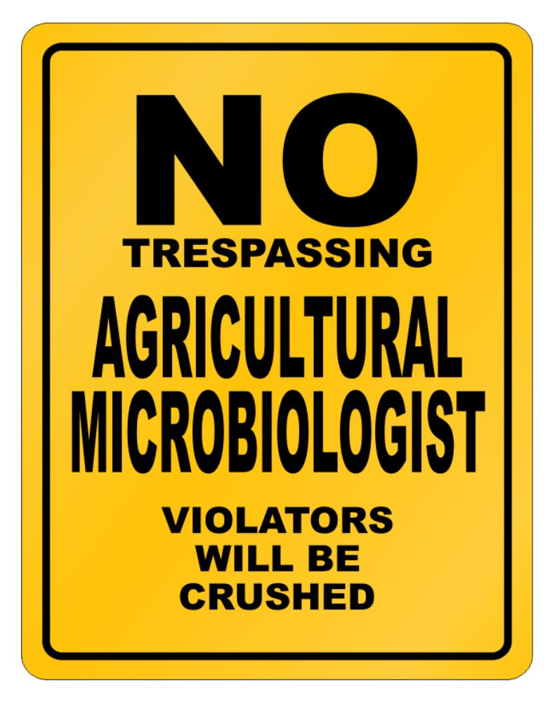 No Trespassing Agricultural Microbiologist Working - Violators Will Be Crushed