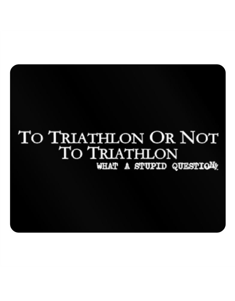 To Triathlon Or Not To Triathlon, What A Stupid Question