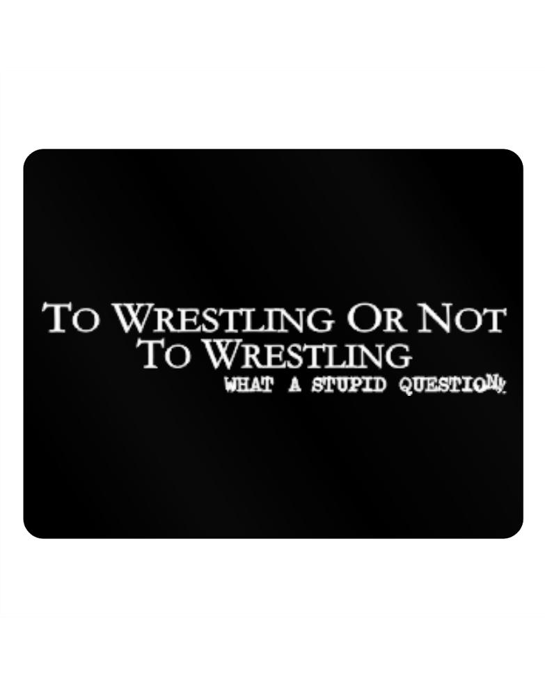 To Wrestling Or Not To Wrestling, What A Stupid Question