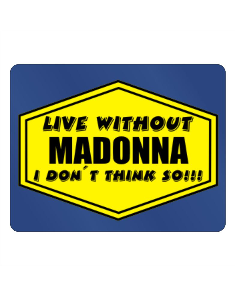 Live Without Madonna , I Don
