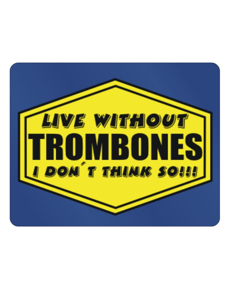 Live Without Trombones , I Don