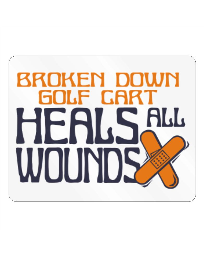 Broken Down Golf Cart  heals All Wounds