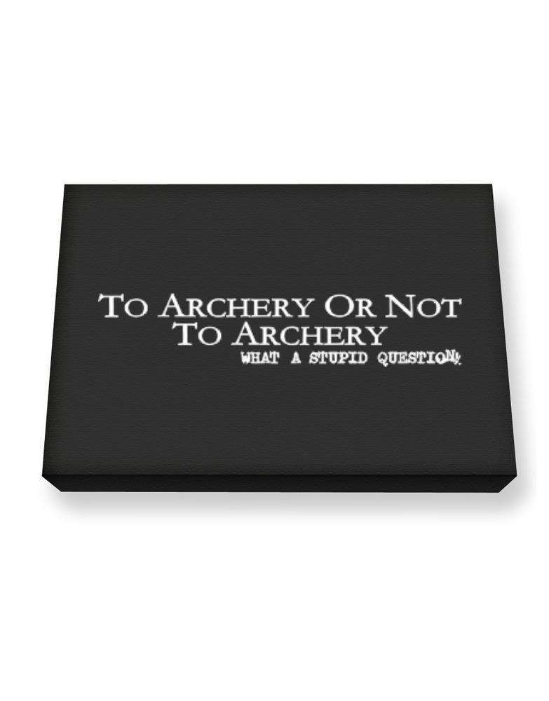 To Archery Or Not To Archery, What A Stupid Question