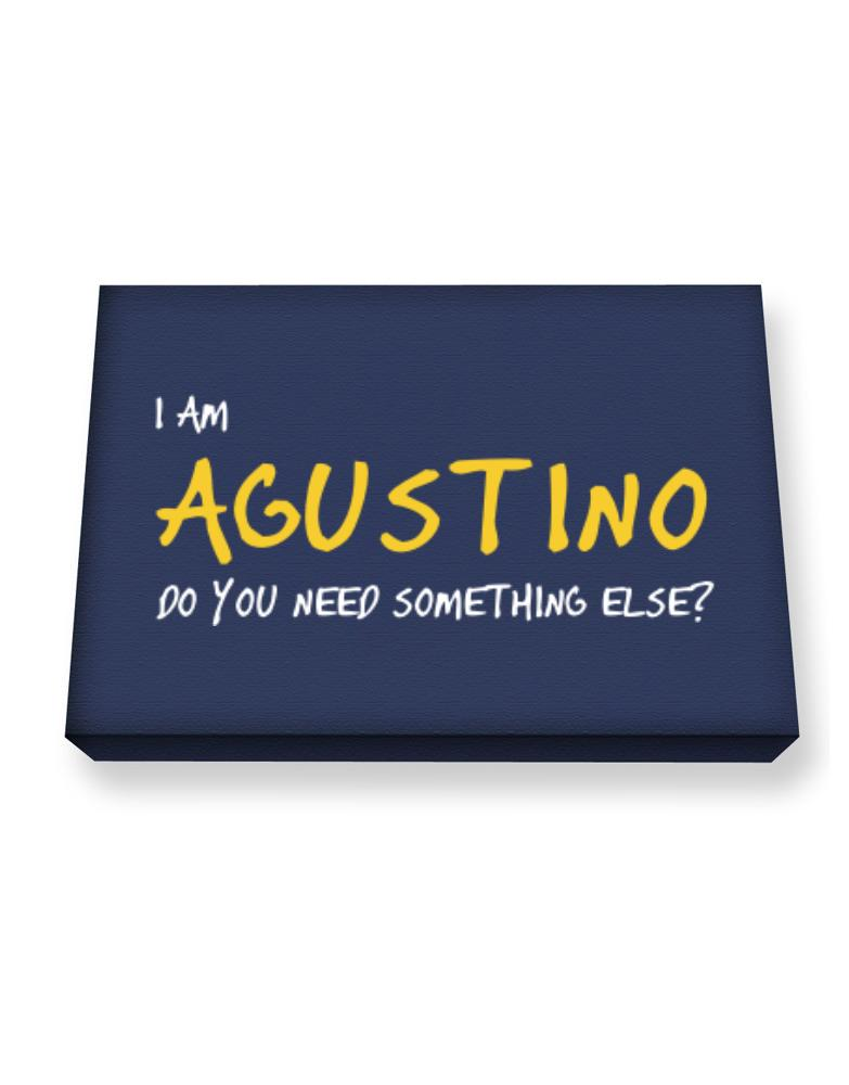 I Am Agustino Do You Need Something Else?