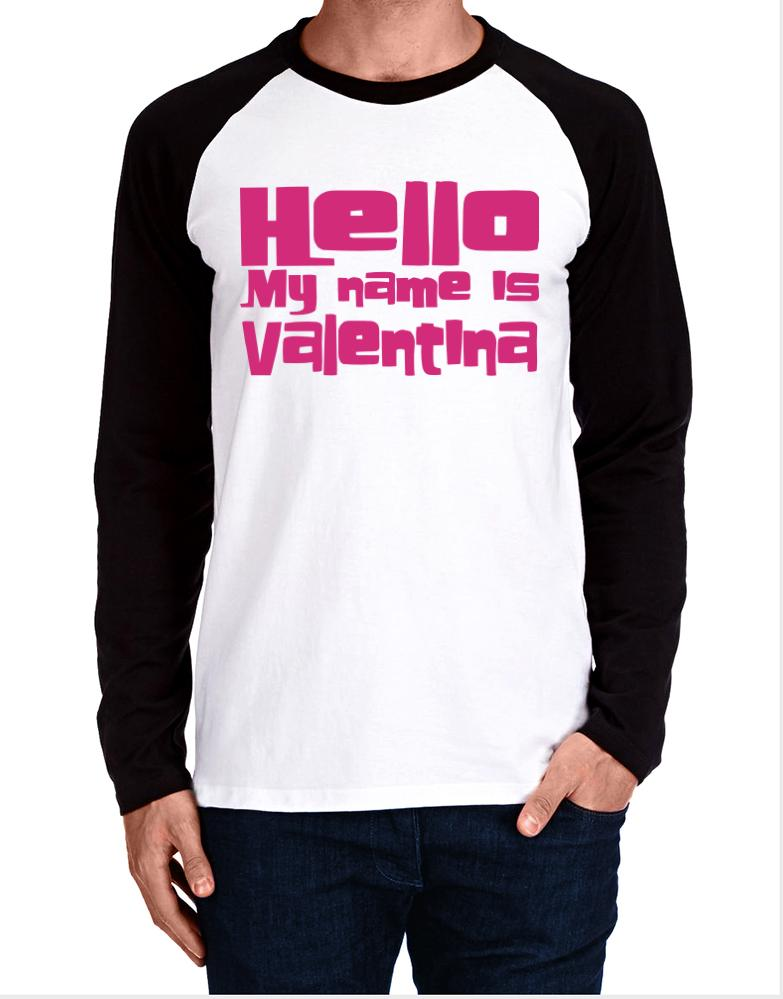 2cd742a53 Hello My Name Is Valentina Long-sleeve Raglan T-Shirt