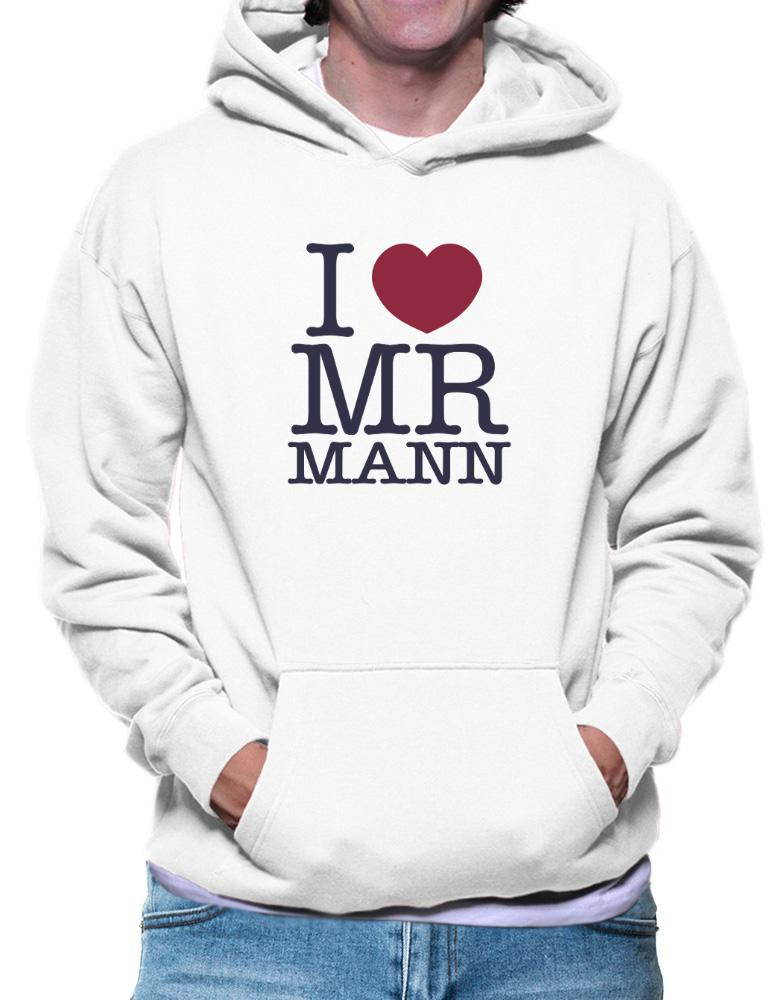 competitive price a9fe5 d9a73 I LOVE MR MANN HOODIE