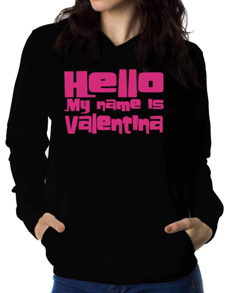 a5691809b Hello My Name Is Valentina Women Hoodie