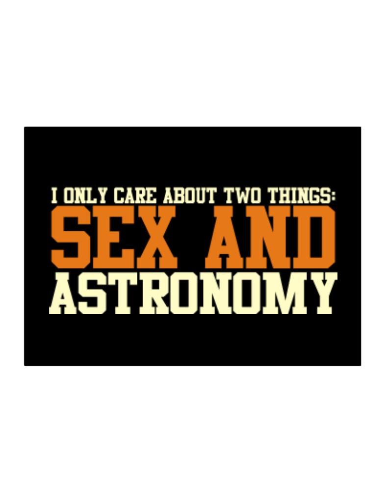 I Only Care About Two Things: Sex And Astronomy