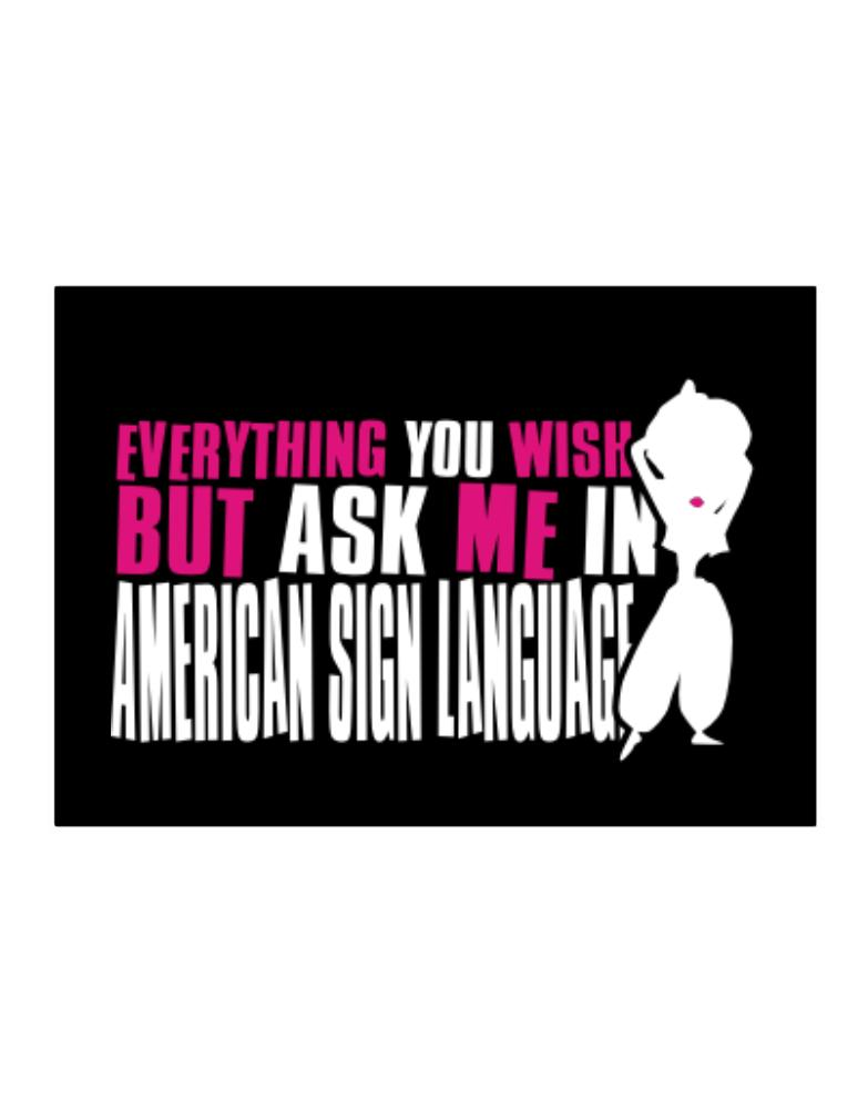 Anything You Want, But Ask Me In American Sign Language