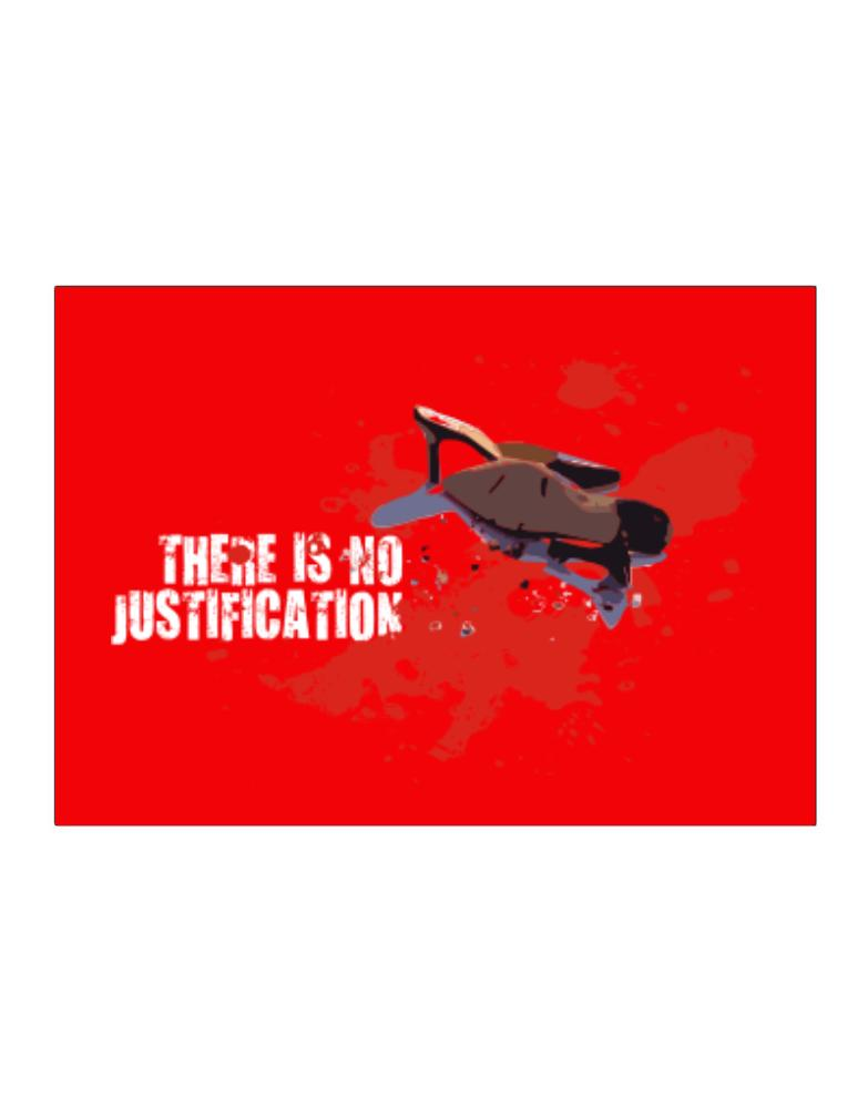 There Is No Justification