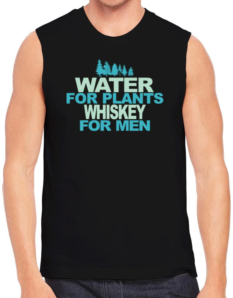 Water For Plants, Whiskey For Men