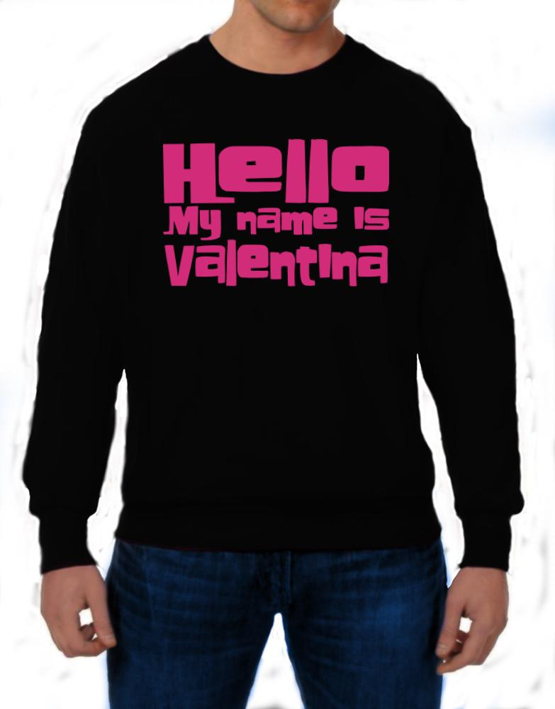 8b0783d8b Hello My Name Is Valentina Sweatshirt